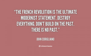 The French Revolution is the ultimate modernist statement. Destroy ...