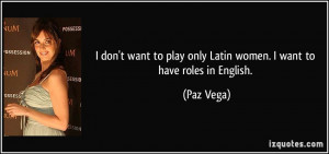 don't want to play only Latin women. I want to have roles in English ...