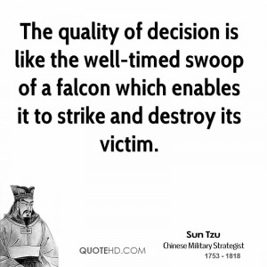The quality of decision is like the well-timed swoop of a falcon which ...