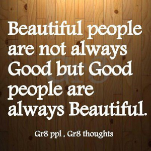 Beautiful people are not always good but good people are always ...