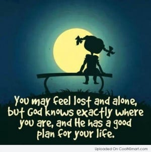 You may feel lost and alone but God knows exactly where you are.