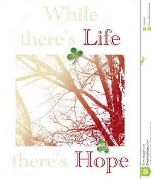 there is life, there is hope. Illustrated with silhouette of a tree ...