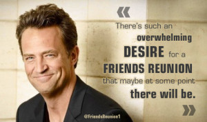 Matthew Perry don't close the door to a Friends Reunion ! Never lose ...