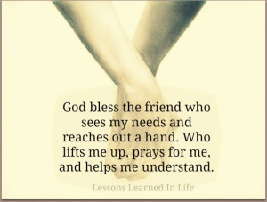 God Bless The Friend Who Sees My Needs and Reach Out a Hand,Who Lifts ...