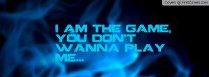 am the game , Pictures , you don't wanna play me... , Pictures