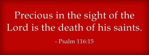 """Psalm 116:15 """"Precious in the sight of the Lord is the death of his ..."""