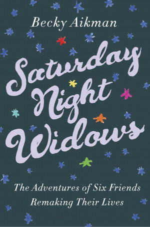 ... widows learn to live again in Becky Aikman's Saturday Night Widows