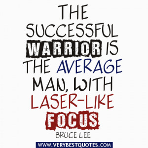 The successful warrior is the average man, with laser-like focus.
