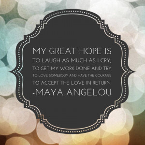 Quote on Love , Hope and Life by Maya Angelou