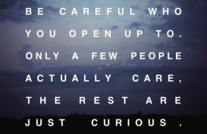 Be Careful Who You Open Up To: Quote About Be Careful Who You Open Up ...