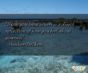 how you treat others is a direct reflection of how you feel about ...