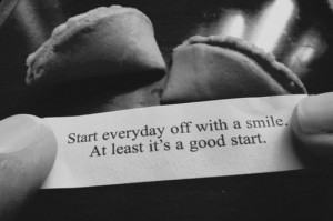 Start everyday off with a smile. At least it's a good start.