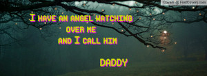 have an angel watching over me and i call him daddy , Pictures