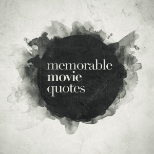 memorable movie quotes free time posters from my favorite movies