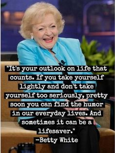 betty white quote more life betty white humor outlook quotes ...