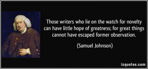 Those writers who lie on the watch for novelty can have little hope of ...