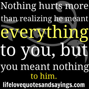 ... Everything To You, But You Meant Nothing To Him ~ Broken Heart Quote