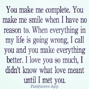 You make me complete. You make me smile when i have