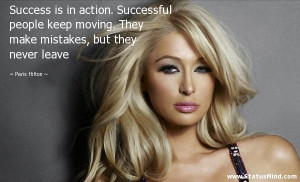 Success is in action. Successful people keep moving. They make ...