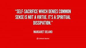 Self-sacrifice which denies common sense is not a virtue. It's a ...