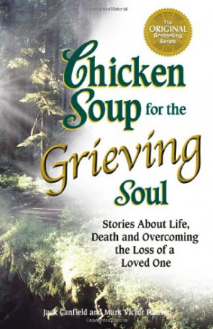 Chicken Soup for the Grieving Soul: Stories About Life, Death and ...