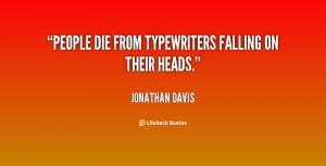 People die from typewriters falling on their heads.""