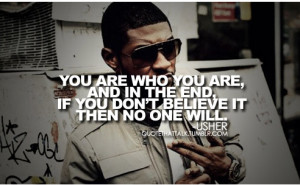 singer, usher, quotes, sayings, you are who you are, believe