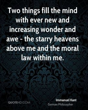 ... wonder and awe - the starry heavens above me and the moral law within