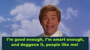 stuart_smalley_Daily-Affirmations-I-am-good-enough-I-am-smart-enough ...