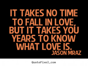 takes-no-time-to-fall-in-love-but-it-takes-you-years-to-know-what-love ...