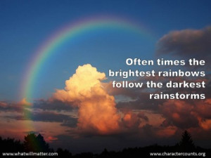QUOTE & POSTER: Often times the brightest rainbows follow the darkest ...