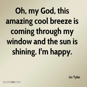Oh, my God, this amazing cool breeze is coming through my window and ...