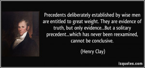 Precedents deliberately established by wise men are entitled to great ...