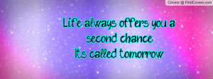life always offers you a second chance.it's called tomorrow ...