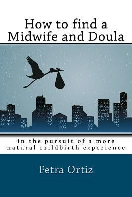 Find a Midwife and Doula, in the Pursuit of a More Natural Childbirth ...