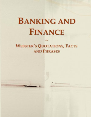 Banking and Finance: Webster's Quotations, Facts and Phrases