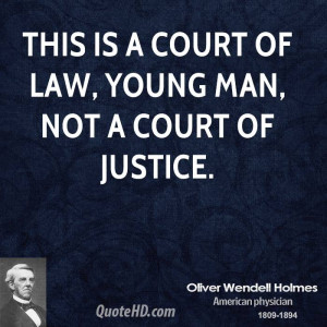 This is a court of law, young man, not a court of justice.