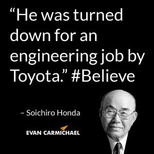 "... down for an engineering job by Toyota."" – Soichiro Honda #Believe"