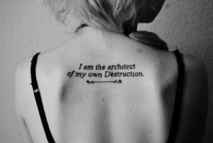 ... AM THE ARCHITECT OF MY OWN DESTRUCTION QUOTE TATTOO ON BACK BODY
