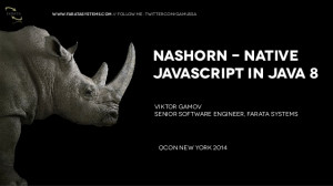 ... Nashorn - Native JavaScript in Java 8 Viktor Gamov Senior Sof