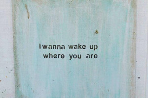 Want You In My Bed Quotes For Him I wanna wake up where you are
