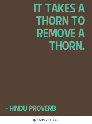hindu proverb picture quotes it takes a thorn to remove a thorn