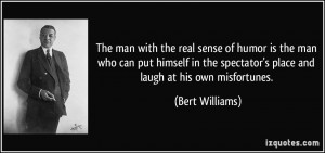 The man with the real sense of humor is the man who can put himself in ...