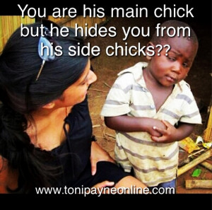 ... Meme – You are his main chick but he hides you from his side chicks