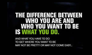 What you do is who you want to be