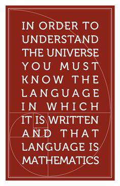"... is written and that language is mathematics."" -Galileo Galilei More"