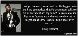 George Foreman is easier and has the bigger name and have you noticed ...