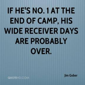 ... No. 1 at the end of camp, his wide receiver days are probably over