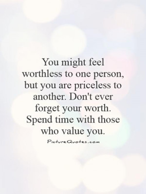 Quotes About Feeling Worthless You Might Feel Worthless to