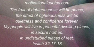 ... , in secure homes, in undisturbed places of rest. -Isaiah 32:17-18